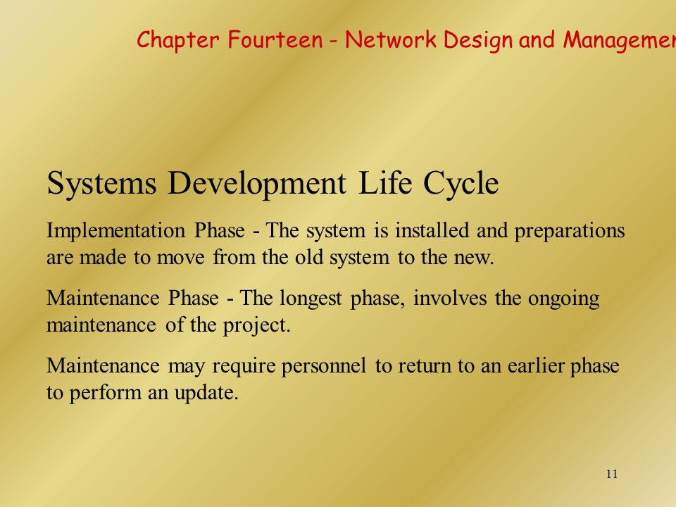 11 Systems Development Life Cycle Implementation Phase - The system is installed and preparations are made to move from the old system to the new. Mai