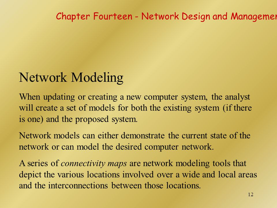 12 Network Modeling When updating or creating a new computer system, the analyst will create a set of models for both the existing system (if there is