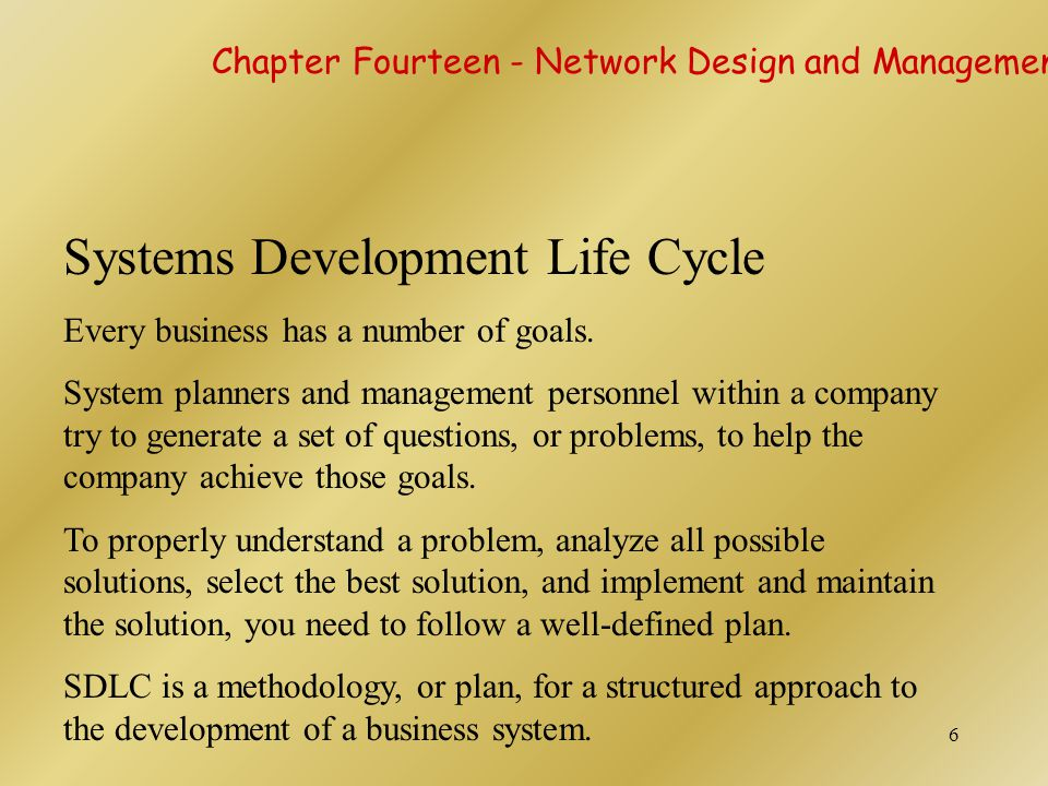 6 Systems Development Life Cycle Every business has a number of goals. System planners and management personnel within a company try to generate a set