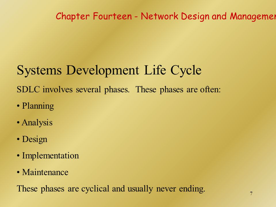 7 Systems Development Life Cycle SDLC involves several phases. These phases are often: Planning Analysis Design Implementation Maintenance These phase
