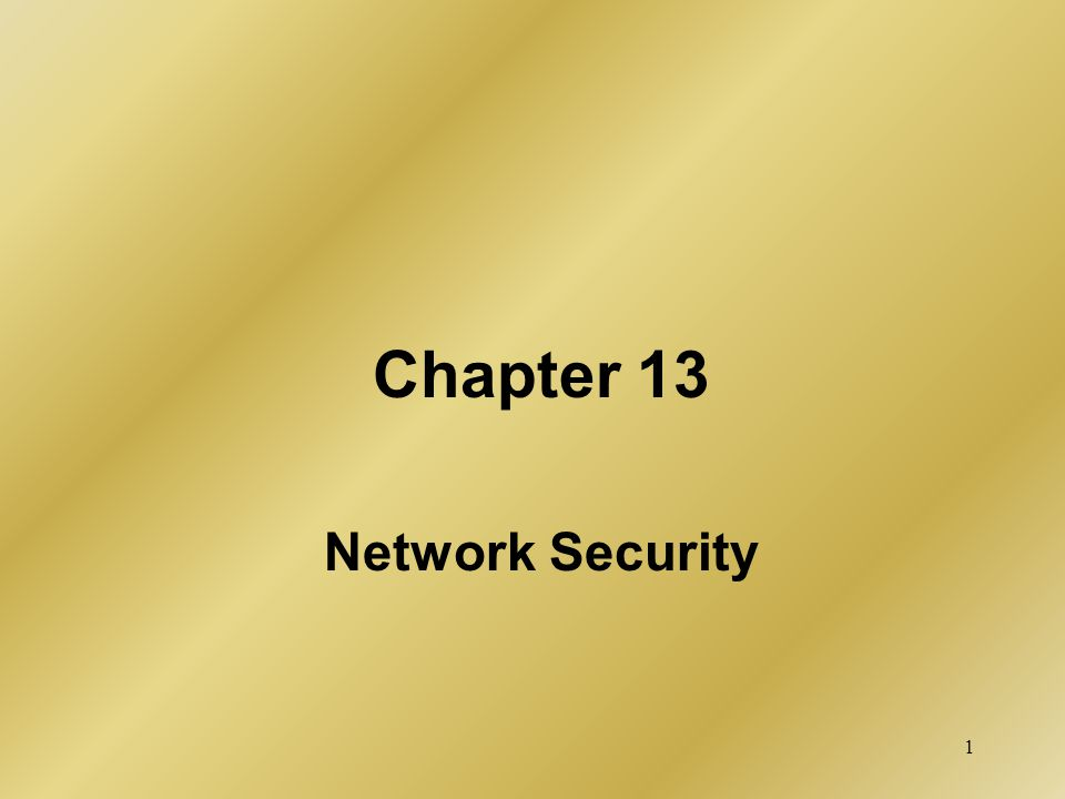 1 Chapter 13 Network Security