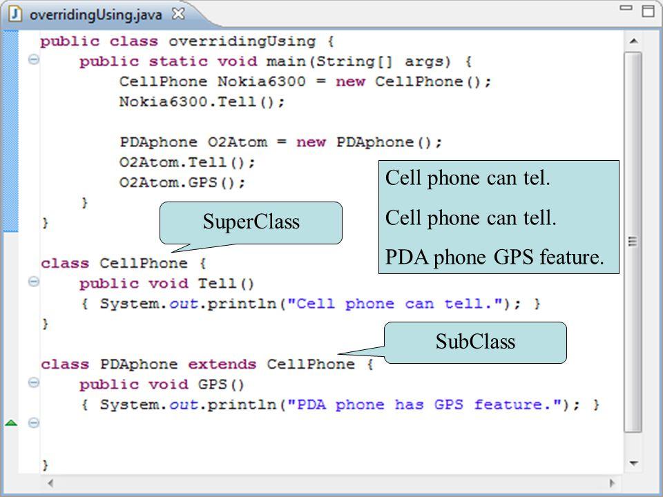 Method รูปแบบต่างๆ ตัวอย่าง Overriding method Cell phone can tel. PDA phone can tell… PDA phone GPS feature. SuperClass SubClass Cell phone can tel. C