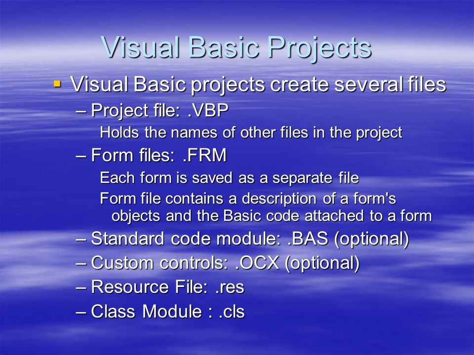 The Visual Basic Environment  Form, Project Explorer, Properties, and Form Layout Windows  Toolbox  Main Visual Basic window  Toolbar, Form location & size information  Help  Design-, Run-, and Break Time