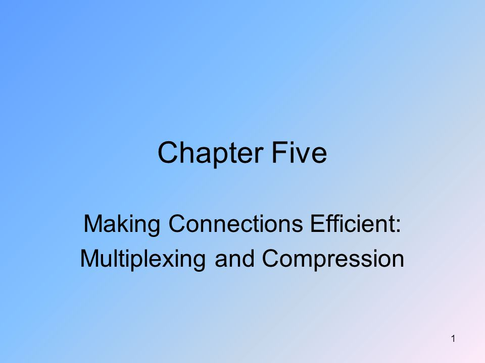 32 Code Division Multiplexing To send a binary 1, a mobile device transmits the unique code To send a binary 0, a mobile devices transmits the inverse of the code Chapter Five - Making Connections Efficient: Multiplexing and Compression