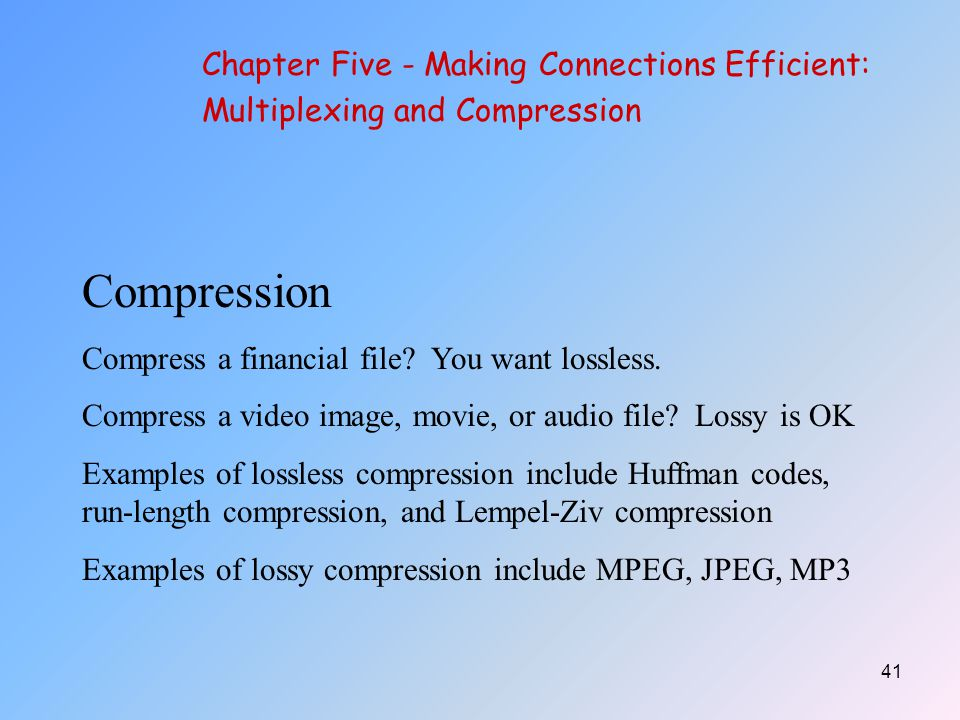 41 Compression Compress a financial file.You want lossless.