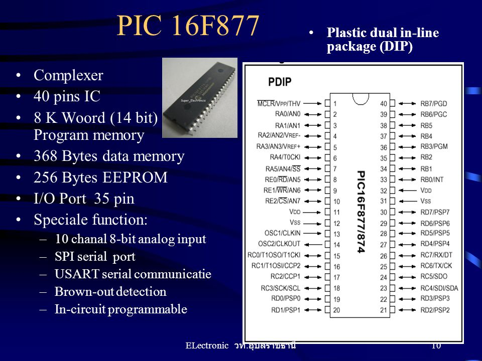 PIC 16F877 Complexer 40 pins IC 8 K Woord (14 bit) Program memory 368 Bytes data memory 256 Bytes EEPROM I/O Port 35 pin Speciale function: –10 chanal
