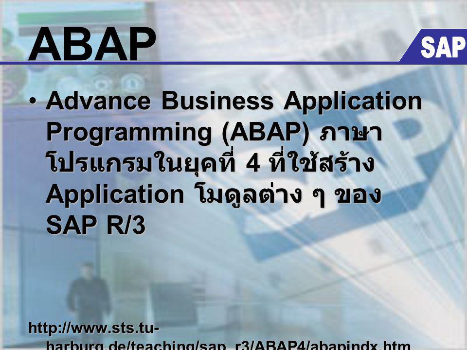 ABAP Advance Business Application Programming (ABAP) ภาษา โปรแกรมในยุคที่ 4 ที่ใช้สร้าง Application โมดูลต่าง ๆ ของ SAP R/3Advance Business Applicatio