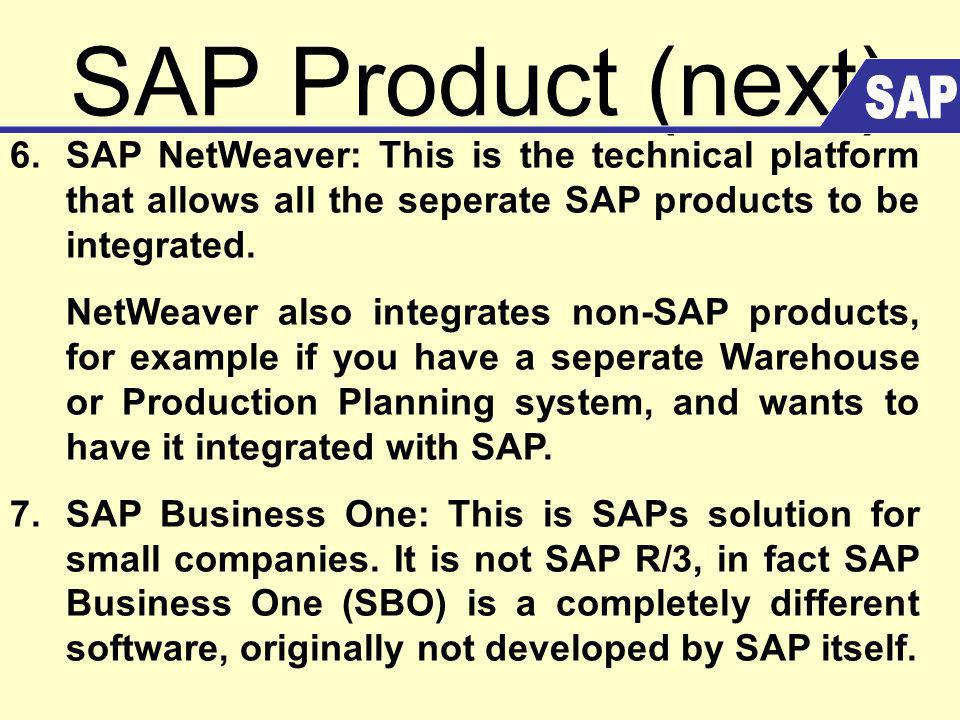 SAP Product (next) 6. SAP NetWeaver: This is the technical platform that allows all the seperate SAP products to be integrated. NetWeaver also integra