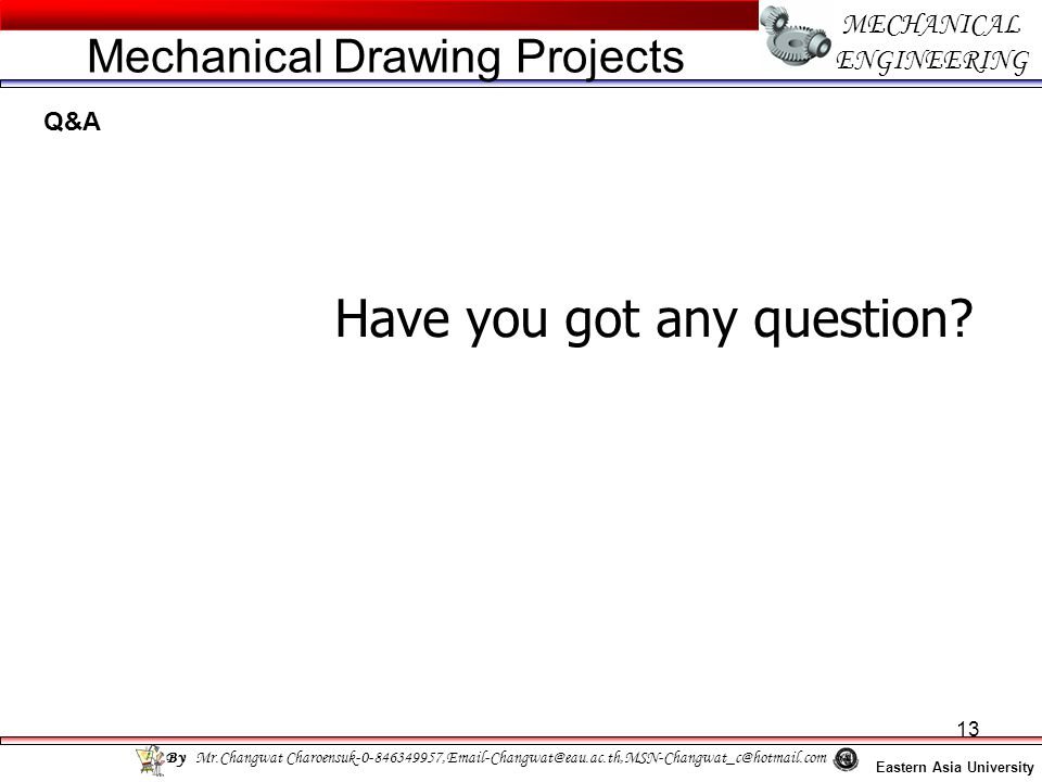 13 MECHANICAL ENGINEERING Have you got any question.