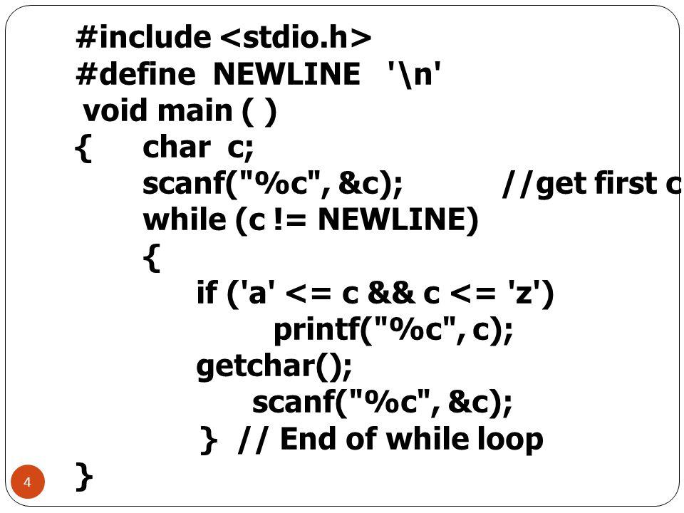 4 #include #define NEWLINE '\n' void main ( ) { char c; scanf(