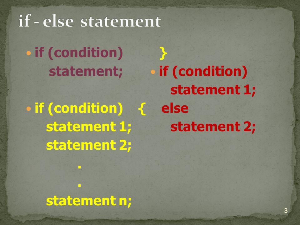 if (condition) statement; if (condition) { statement 1; statement 2;.. statement n; } if (condition) statement 1; else statement 2; 3