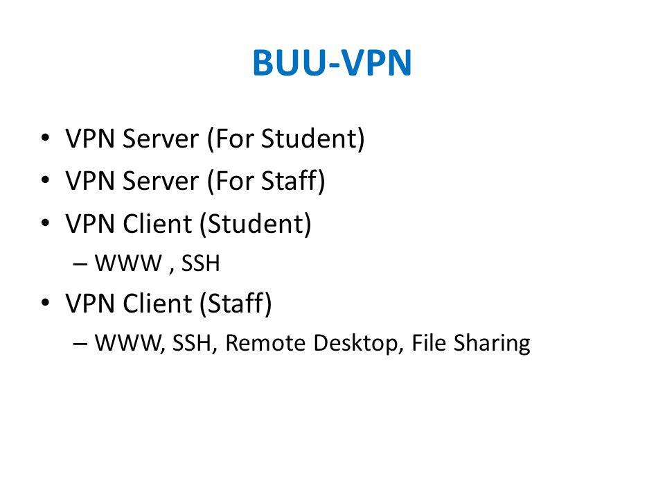 BUU-VPN VPN Server (For Student) VPN Server (For Staff) VPN Client (Student) – WWW, SSH VPN Client (Staff) – WWW, SSH, Remote Desktop, File Sharing