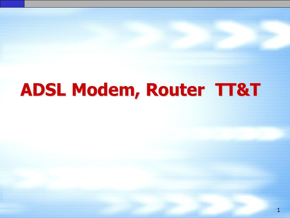 1 ADSL Modem, Router TT&T