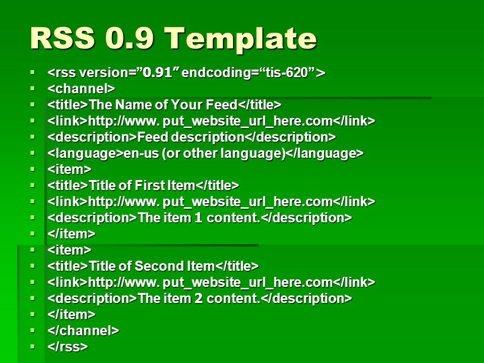 RSS 0.9 Template    The Name of Your Feed  The Name of Your Feed  http://www. put_website_url_here.com  http://www. put_website_url_here.com  F