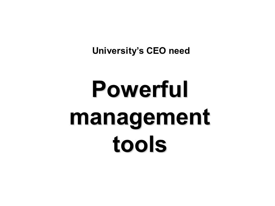 Powerful management tools University's CEO need
