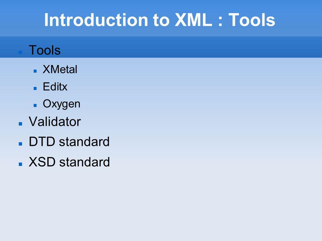 Introduction to XML : Tools Tools XMetal Editx Oxygen Validator DTD standard XSD standard