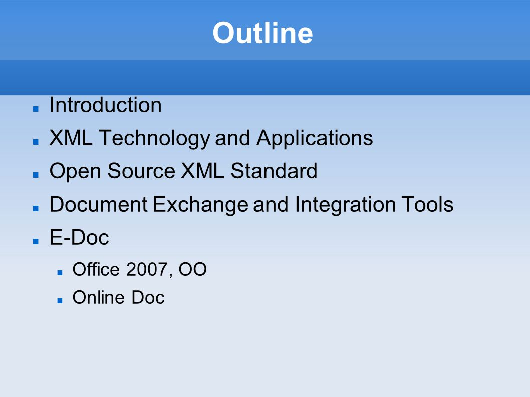 Introduction XML Technology and Applications Open Source XML Standard Document Exchange and Integration Tools E-Doc Office 2007, OO Online Doc Outline