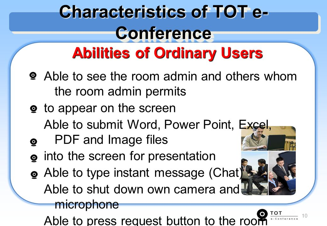 10 Abilities of Ordinary Users Able to see the room admin and others whom the room admin permits to appear on the screen Able to submit Word, Power Po