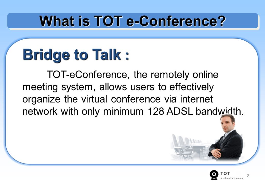 3 Simple & Clear : With TOT-eConference, the online meeting becomes even more easy.