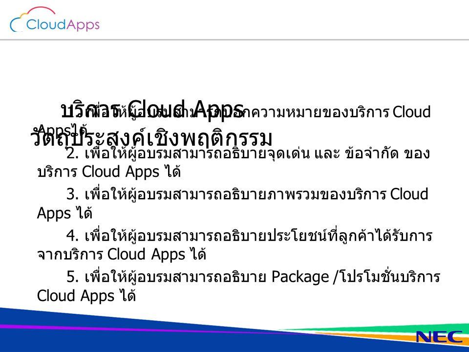 บริการ Cloud Apps วัตถุประสงค์เชิงพฤติกรรม 1. เพื่อให้ผู้อบรมสามารถบอกความหมายของบริการ Cloud Apps ได้ 2. เพื่อให้ผู้อบรมสามารถอธิบายจุดเด่น และ ข้อจำ
