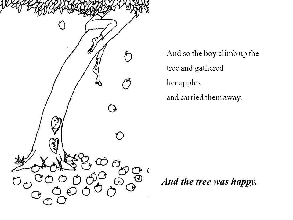 And so the boy climb up the tree and gathered her apples and carried them away. And the tree was happy.