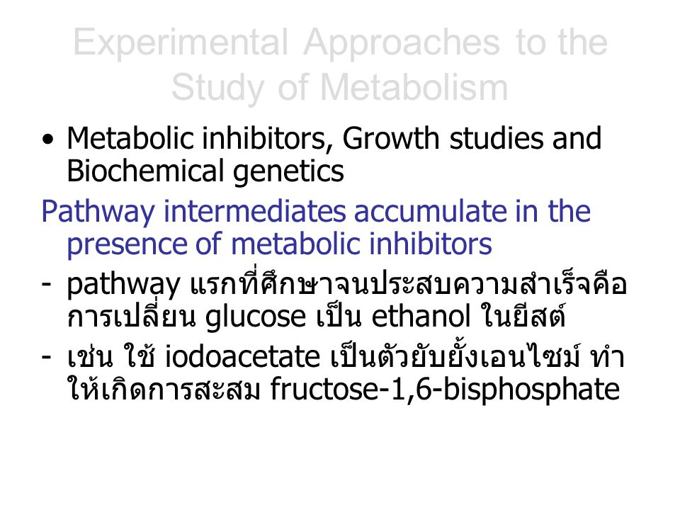 Experimental Approaches to the Study of Metabolism Metabolic inhibitors, Growth studies and Biochemical genetics Pathway intermediates accumulate in t