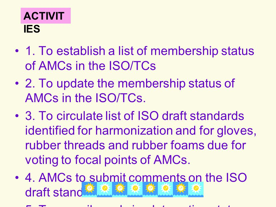 1. To establish a list of membership status of AMCs in the ISO/TCs 2. To update the membership status of AMCs in the ISO/TCs. 3. To circulate list of