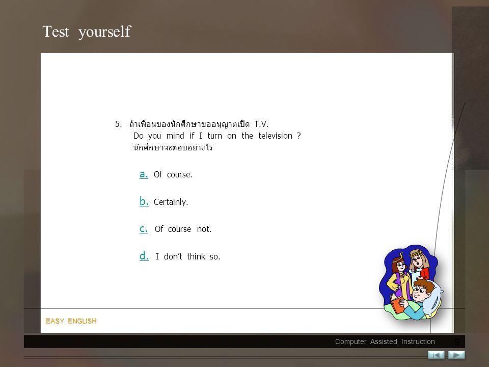 Test yourself 3.และถ้ามีเพื่อนขอยืมหนังสือ May I borrow your book ? นักศึกษาจะตอบอย่างไรคะ a. a. Of course. b. b. Of course not. c. c. Yes, go ahead.