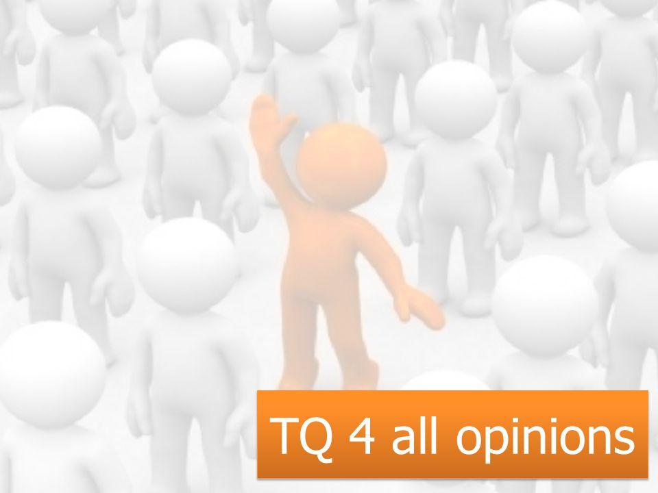 TQ 4 all opinions