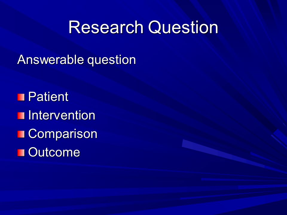 Research Question Answerable question PatientInterventionComparisonOutcome