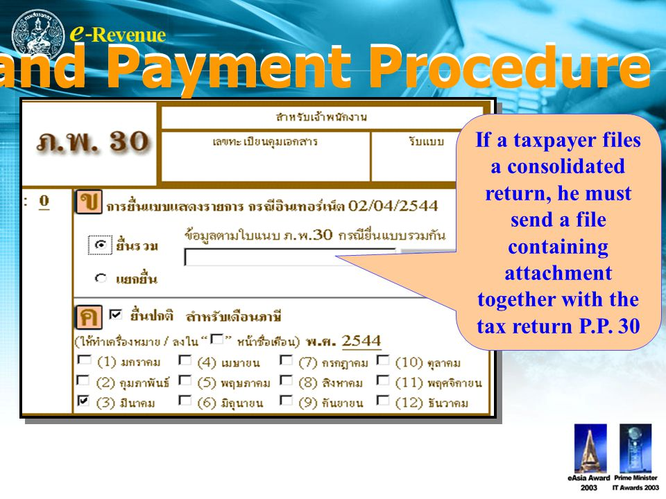 If a taxpayer files a consolidated return, he must send a file containing attachment together with the tax return P.P.