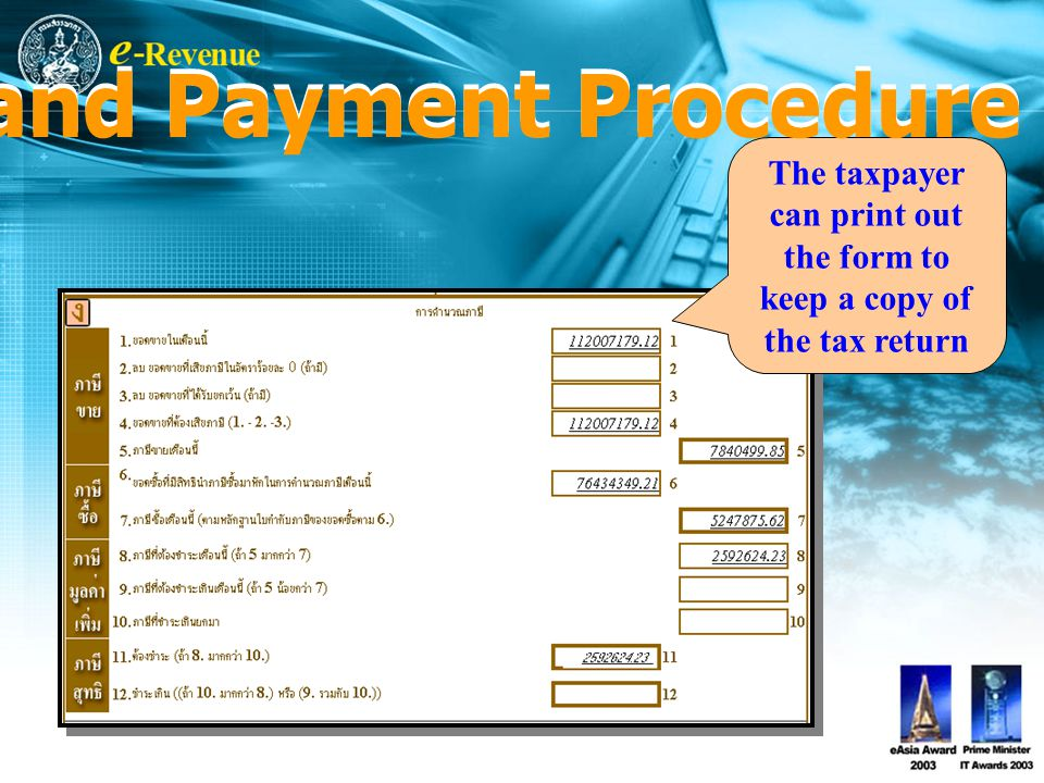 The taxpayer can print out the form to keep a copy of the tax return e-Filing and Payment Procedure