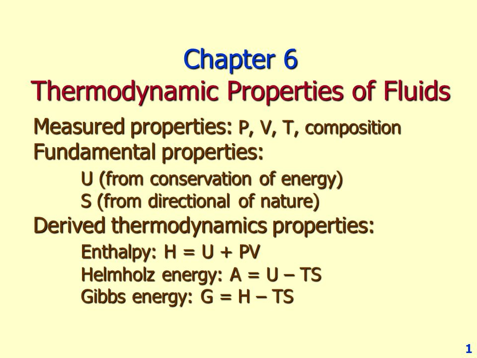 1 Chapter 6 Thermodynamic Properties of Fluids Measured properties: P, V, T, composition Fundamental properties: U (from conservation of energy) S (fr