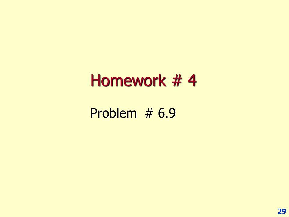 29 Homework # 4 Problem # 6.9