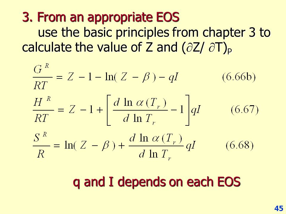 45 3. From an appropriate EOS use the basic principles from chapter 3 to calculate the value of Z and (  Z/  T) P q and I depends on each EOS q and