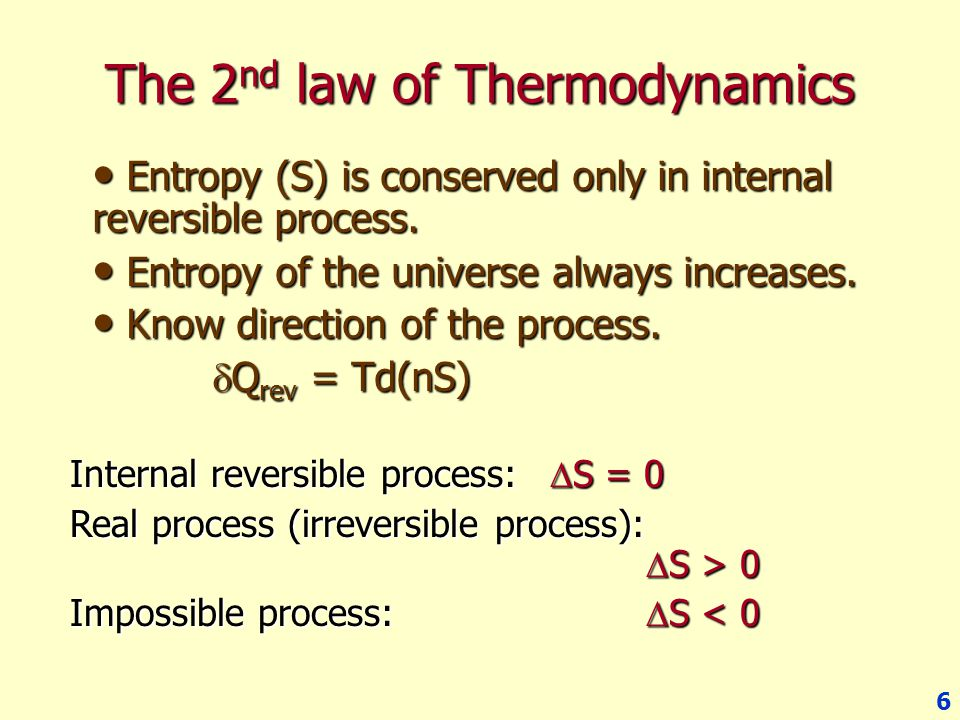 6 The 2 nd law of Thermodynamics Entropy (S) is conserved only in internal reversible process. Entropy (S) is conserved only in internal reversible pr