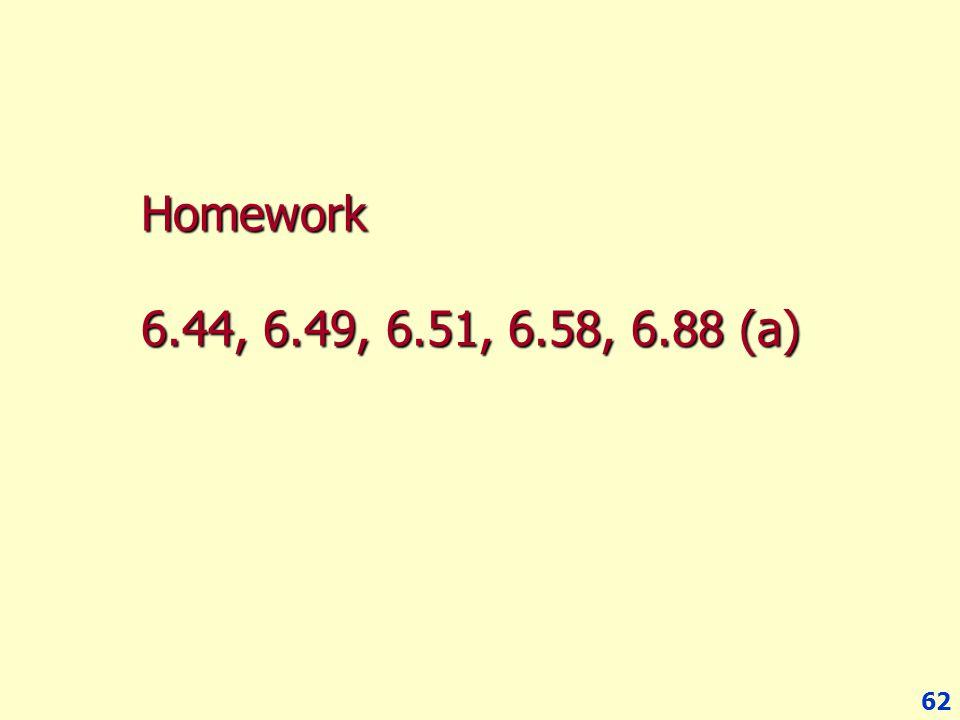 62 Homework 6.44, 6.49, 6.51, 6.58, 6.88 (a)