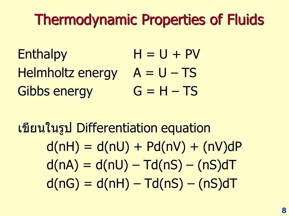 8 Thermodynamic Properties of Fluids Enthalpy H = U + PV Helmholtz energyA = U – TS Gibbs energyG = H – TS เขียนในรูป Differentiation equation d(nH) =