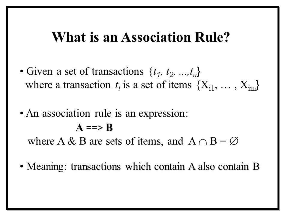 Measurement of rule strength in a relational transaction database A ==> B [support, confidence] support (AB) = confidence ( A ==> B) = Two Thresholds