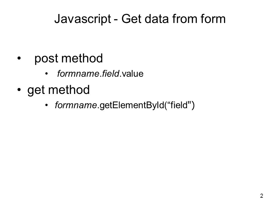 3 Get data from form – post method Name : Sex : Male Female --- signup.yourname.value --- signup.sex.value