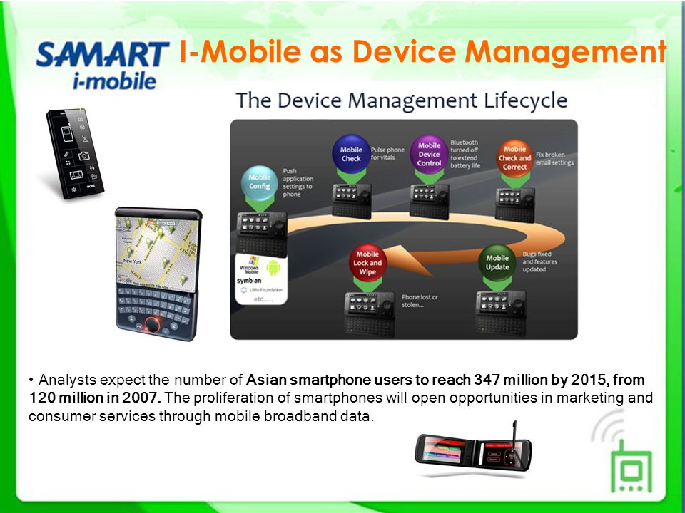 I-Mobile as Device Management Analysts expect the number of Asian smartphone users to reach 347 million by 2015, from 120 million in 2007.