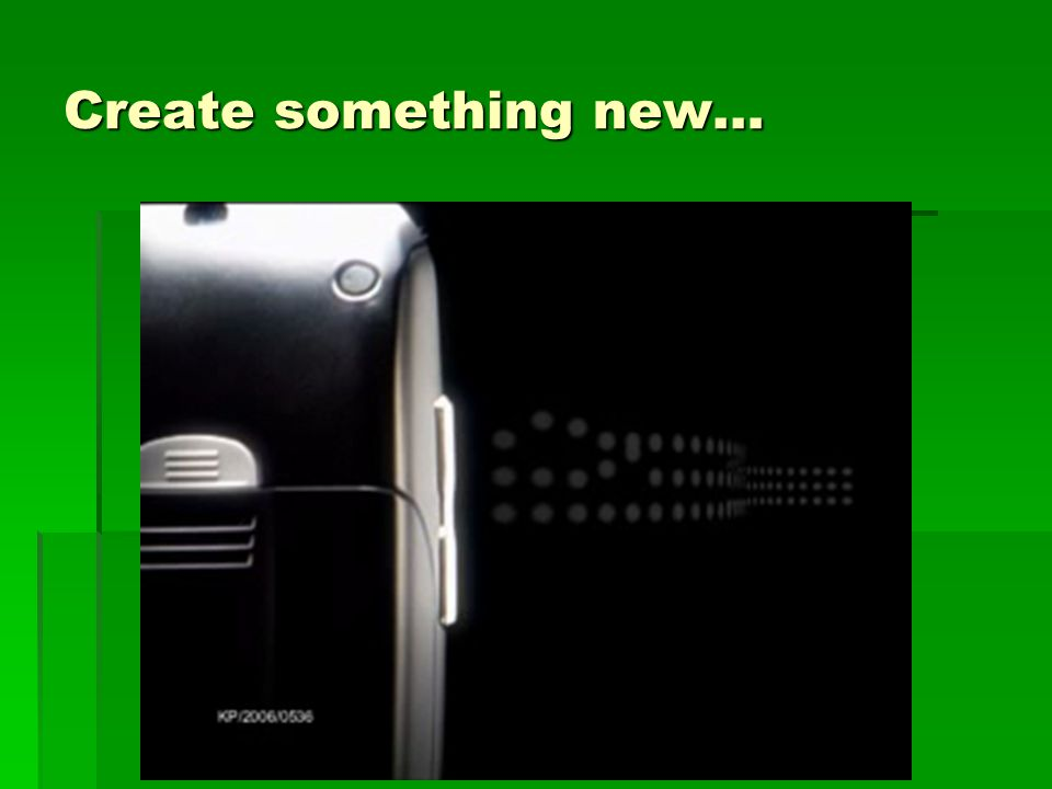 Create something new…