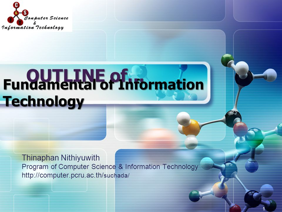 LOGO Fundamental of Information Technology Thinaphan Nithiyuwith Program of Computer Science & Information Technology http://computer.pcru.ac.th/ such