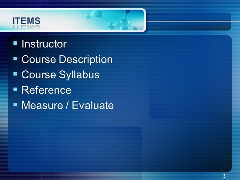  Instructor  Course Description  Course Syllabus  Reference  Measure / Evaluate 3