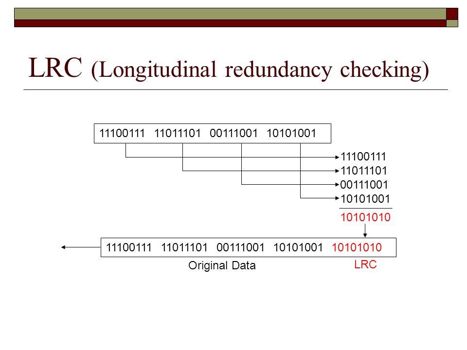 LRC (Longitudinal redundancy checking) 11100111 11011101 00111001 10101001 11100111 11011101 00111001 10101001 10101010 11100111 11011101 00111001 101
