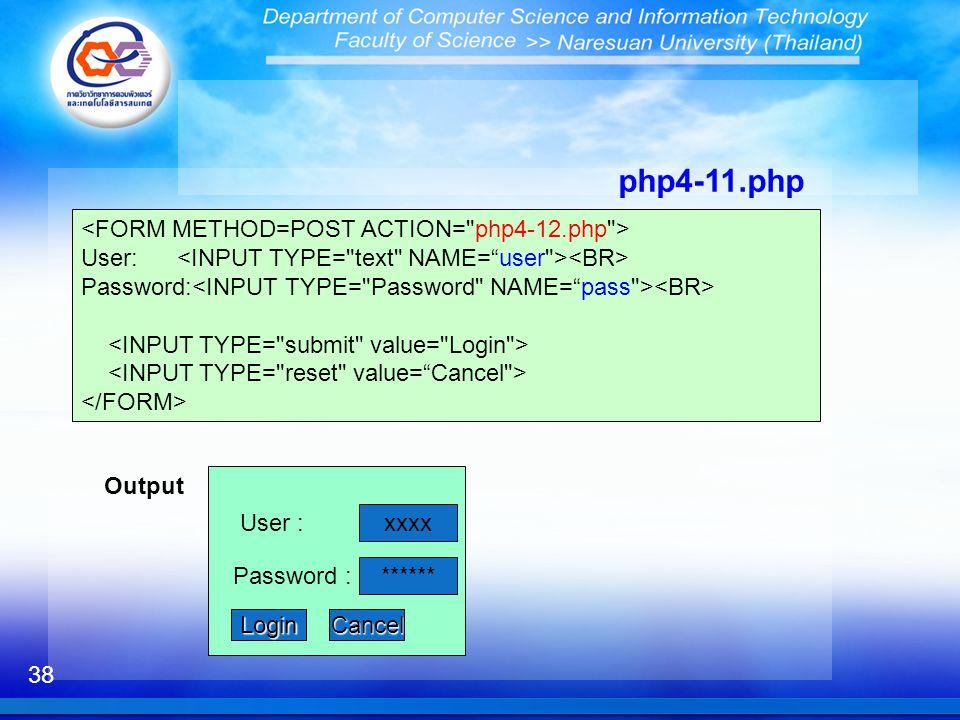 38 User: Password: php4-11.php xxxx ****** LoginCancel User : Password : Output