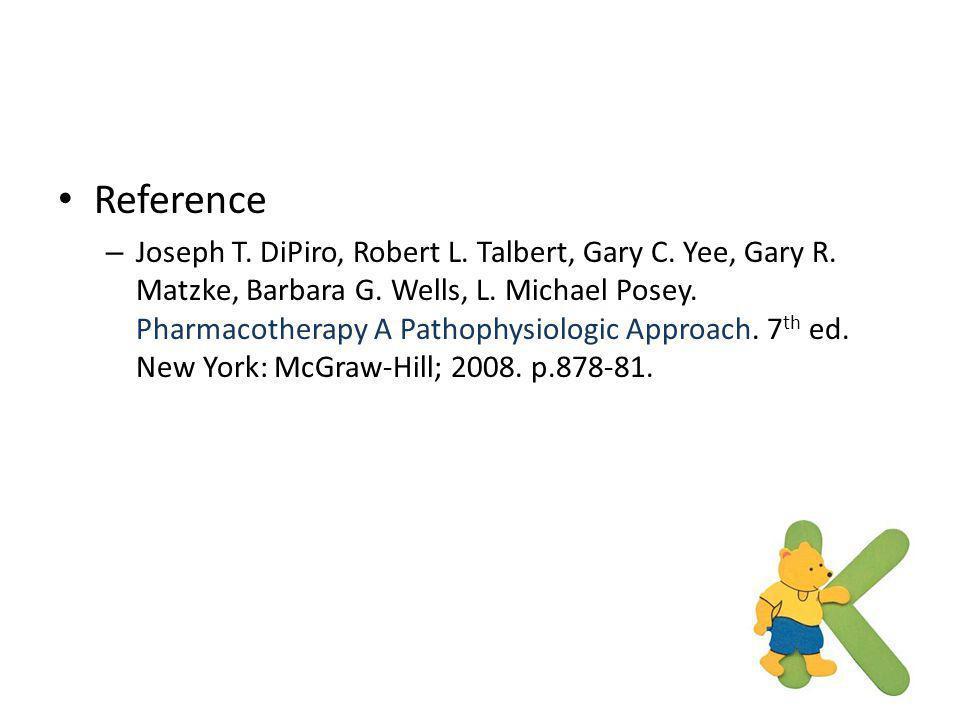 Reference – Joseph T. DiPiro, Robert L. Talbert, Gary C. Yee, Gary R. Matzke, Barbara G. Wells, L. Michael Posey. Pharmacotherapy A Pathophysiologic A