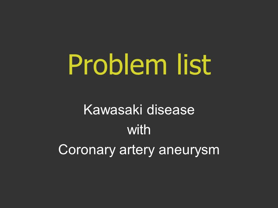 Problem list Kawasaki disease with Coronary artery aneurysm