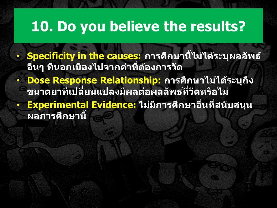 Specificity in the causes: การศึกษานี้ไม่ได้ระบุผลลัพธ์ อื่นๆ ที่นอกเนื่องไปจากค่าที่ต้องการวัด Dose Response Relationship: การศึกษาไม่ได้ระบุถึง ขนาดยาที่เปลี่ยนแปลงมีผลต่อผลลัพธ์ที่วัดหรือไม่ Experimental Evidence: ไม่มีการศึกษาอื่นที่สนับสนุน ผลการศึกษานี้ 10.