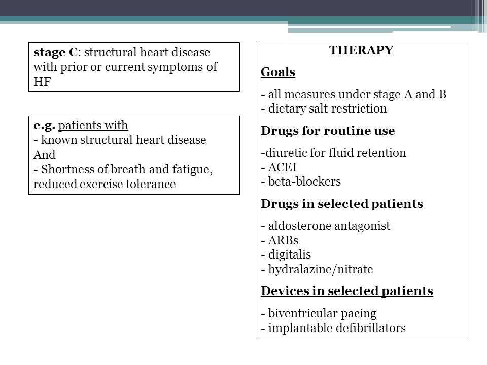 stage C: structural heart disease with prior or current symptoms of HF THERAPY Goals - all measures under stage A and B - dietary salt restriction Dru